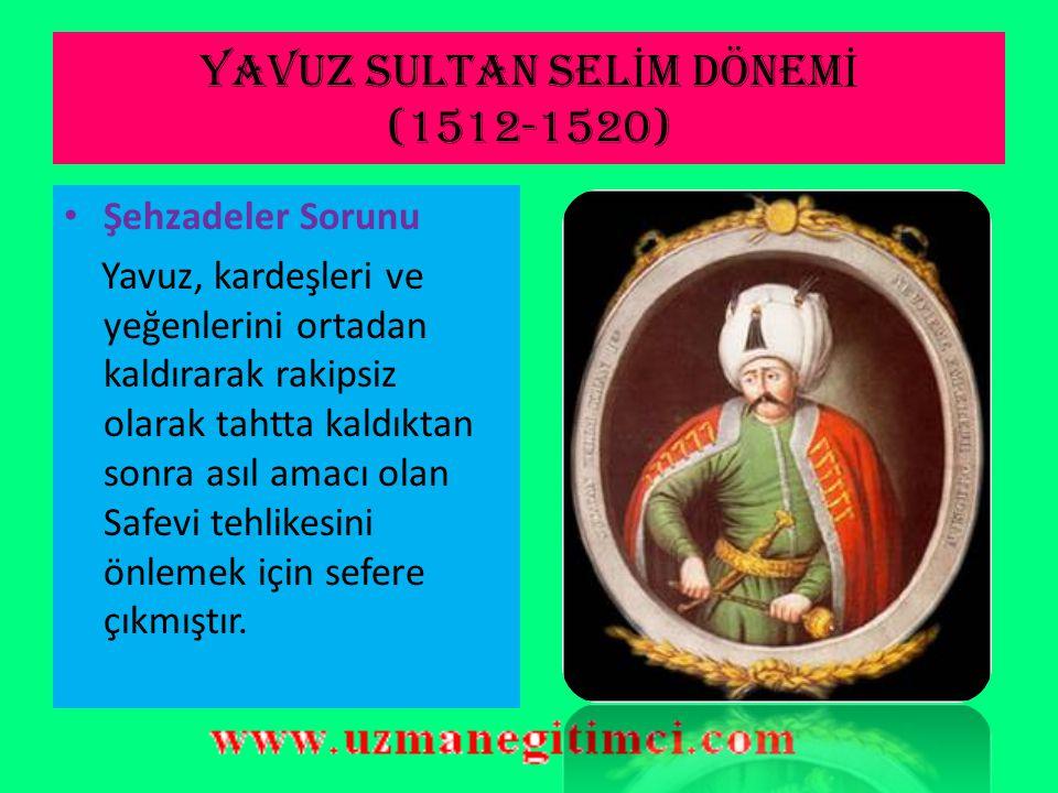 II.BAYEZ İ D DÖNEM İ S İ YAS İ OLAYLARI  Şehzade Selim'in İsyanı: Trabzon Sancak beyi Yavuz, Rumeli'de sancak beyliği istemişse de verilmemiş ve isyan etmiştir.