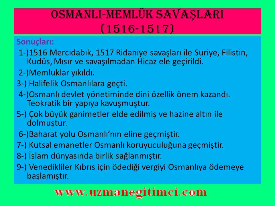 OSMANLI-MEMLÜK SAVA Ş LARI (1516-1517) Sebepleri: 1-)Memlukların Safevi ile iş birliği yapması.