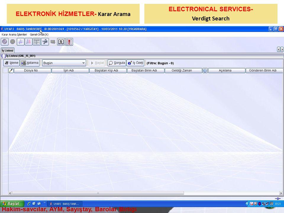 ELEKTRONİK HİZMETLER- Karar Arama ELECTRONICAL SERVICES- Verdigt Search Hakim-savcılar, AYM, Sayıştay, Barolar Birliği