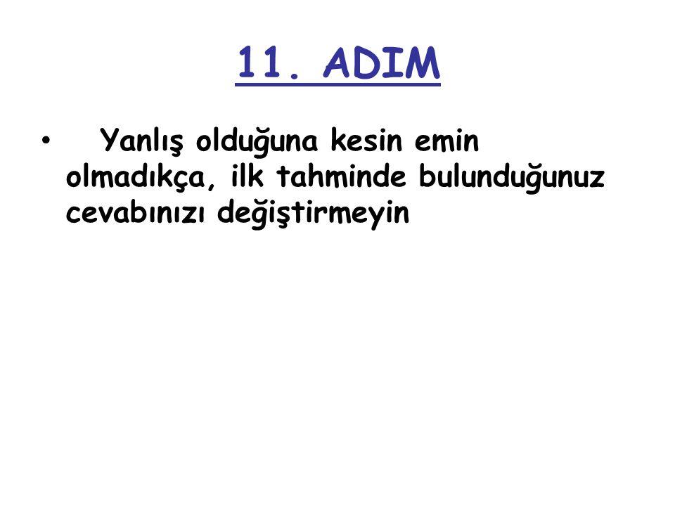 10. ADIM İki cevap da birbirine benziyorsa, cevap, büyük ihtimalle ikisi de değildir.