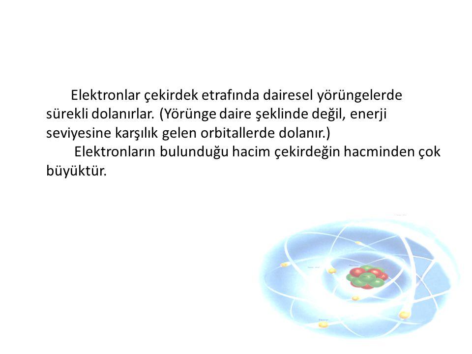 Elektronlar çekirdek etrafında dairesel yörüngelerde sürekli dolanırlar. (Yörünge daire şeklinde değil, enerji seviyesine karşılık gelen orbitallerde