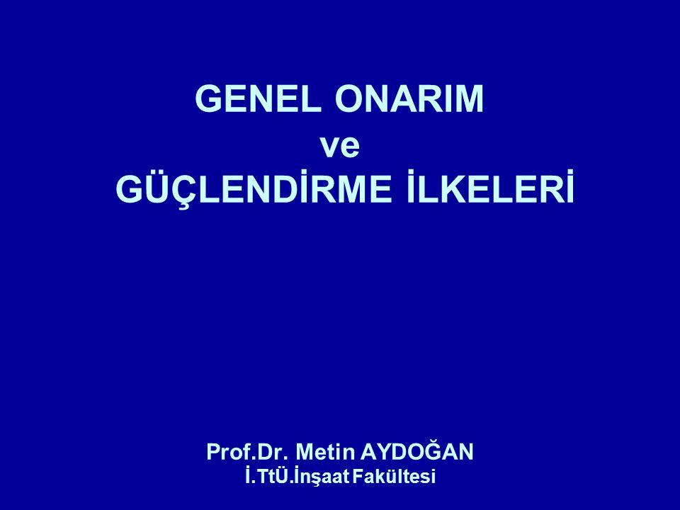 GENEL ONARIM ve GÜÇLENDİRME İLKELERİ Prof.Dr. Metin AYDOĞAN İ.TtÜ.İnşaat Fakültesi