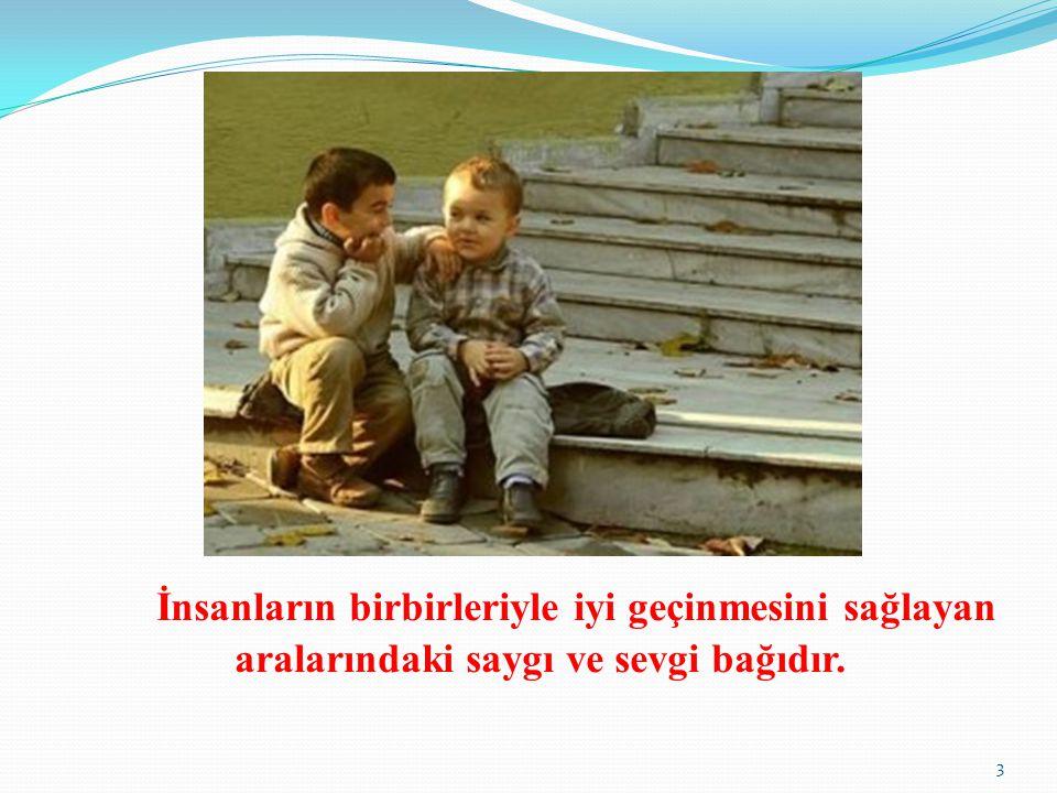 Çocukların eğitimi ailede başlar.Saygıyı ve sevgiyi çocuklar ailede öğrenirler.