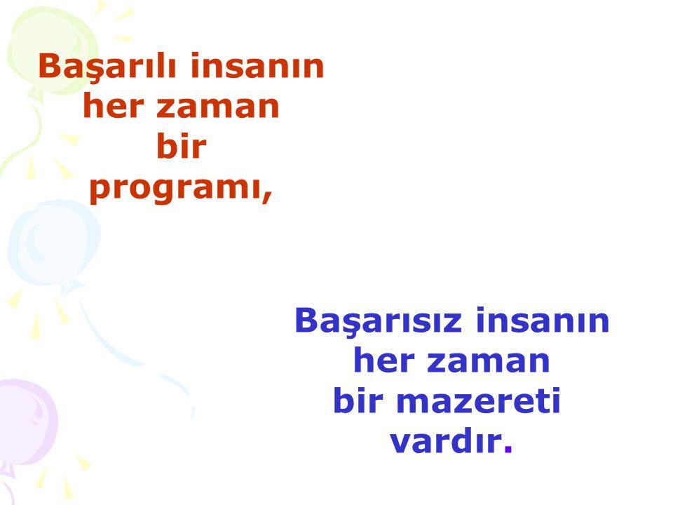 Başarılı insanın her zaman bir programı, Başarısız insanın her zaman bir mazereti vardır.