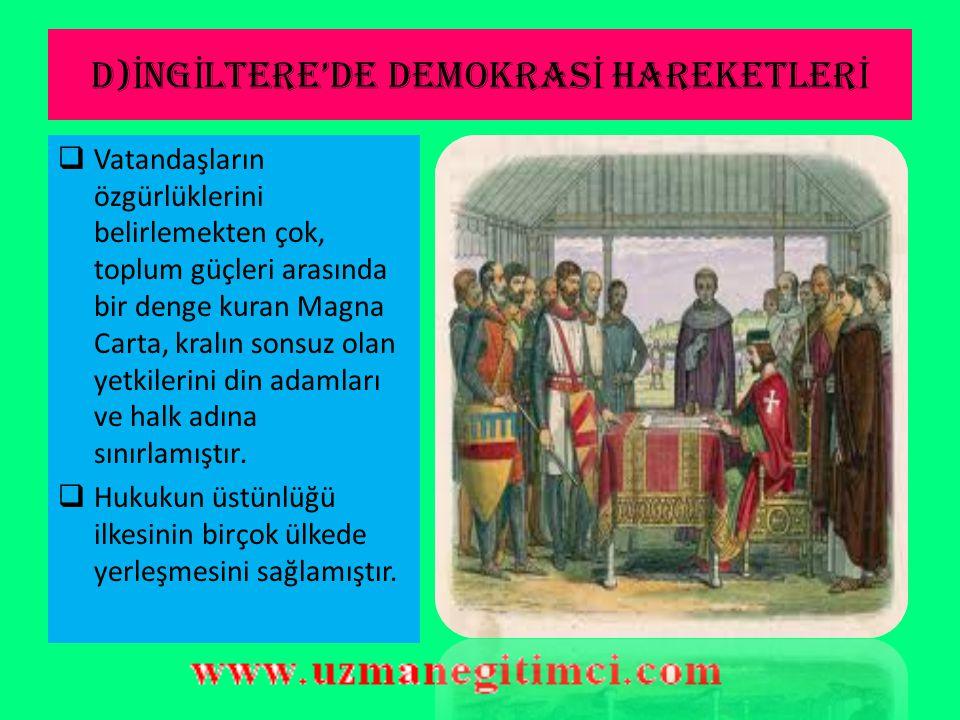 D) İ NG İ LTERE'DE DEMOKRAS İ HAREKETLER İ  Avrupa'da mutlakiyetten parlamentarizme geçiş çalışmaları İngiltere'de başlamıştır.  İngilizler, 1215'te