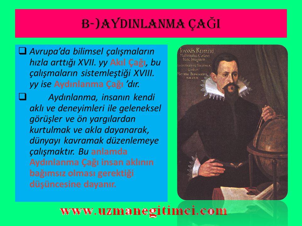 A-)B İ L İ M VE TEKN İ KTEK İ GEL İŞ MELER  Avrupa'da Rönesans ile başlayan bilimsel gelişmeler, daha sonra da sürdürülmüş ve modern bilimin temeller