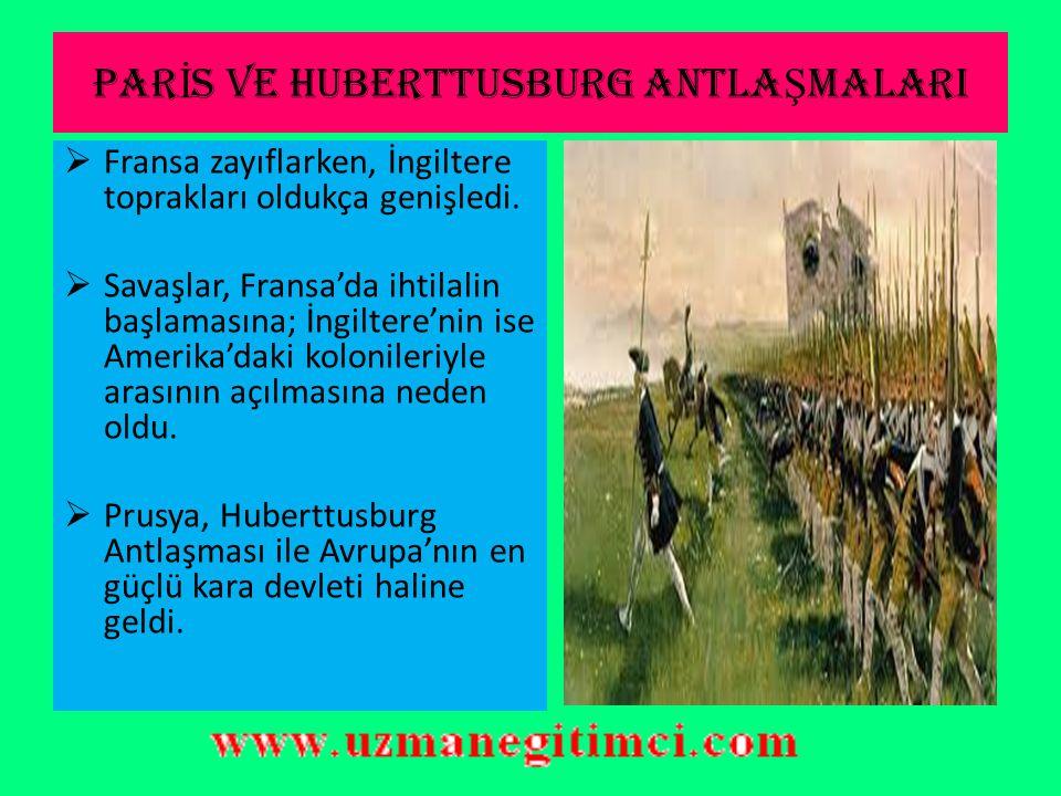PAR İ S VE HUBERTTUSBURG ANTLA Ş MALARI  Yedi Yıl Savaşları 1763'te imzalanan Paris ve Huberttusburg Antlaşmaları ile sonuçlandı.  Fransa, Hindistan