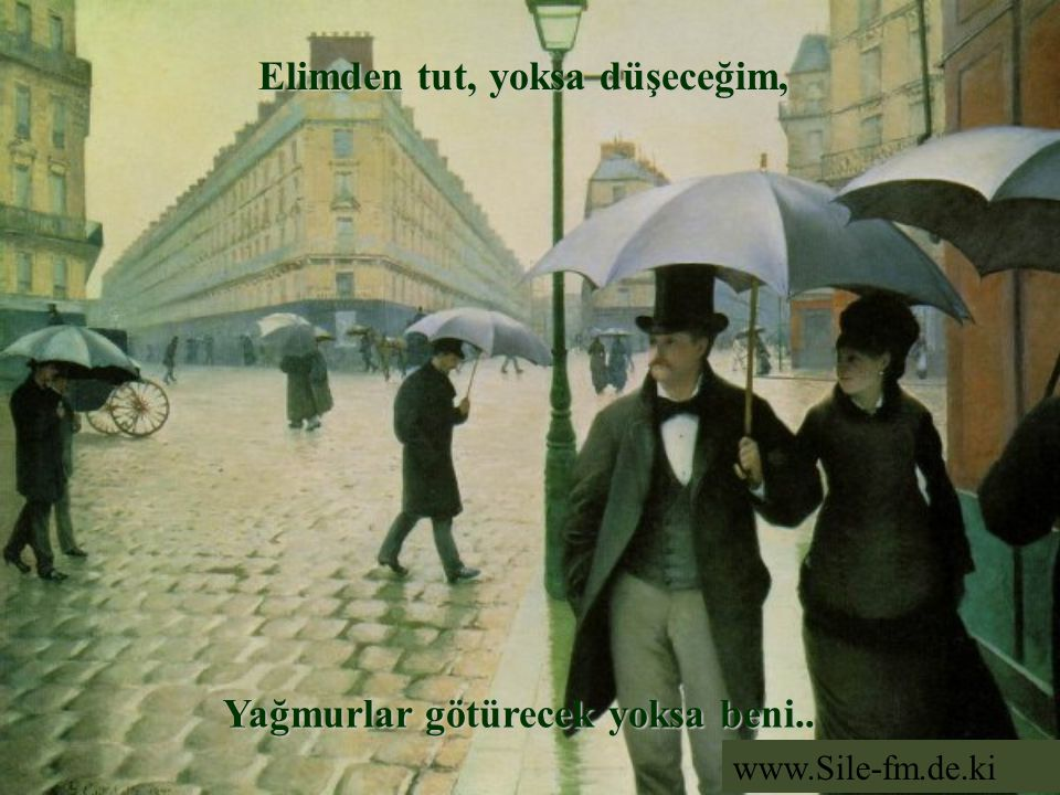 Elimden tut, yoksa düşeceğim, Yağmurlar götürecek yoksa beni.. www.Sile-fm.de.ki
