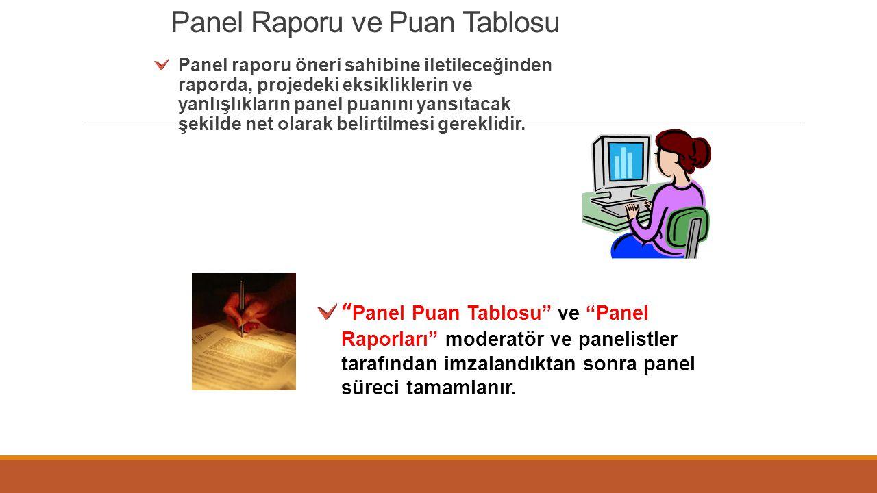 Panel Raporu ve Puan Tablosu Panel raporu öneri sahibine iletileceğinden raporda, projedeki eksikliklerin ve yanlışlıkların panel puanını yansıtacak ş