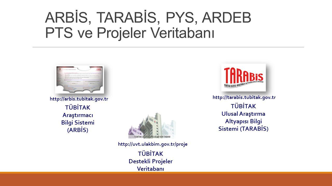 ARBİS, TARABİS, PYS, ARDEB PTS ve Projeler Veritabanı TÜBİTAK Araştırmacı Bilgi Sistemi (ARBİS) http://arbis.tubitak.gov.tr TÜBİTAK Ulusal Araştırma A