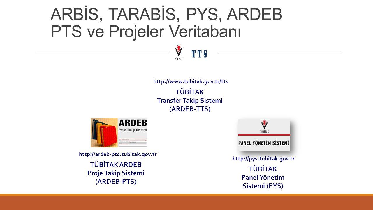 ARBİS, TARABİS, PYS, ARDEB PTS ve Projeler Veritabanı TÜBİTAK Panel Yönetim Sistemi (PYS) http://pys.tubitak.gov.tr http://ardeb-pts.tubitak.gov.tr TÜ