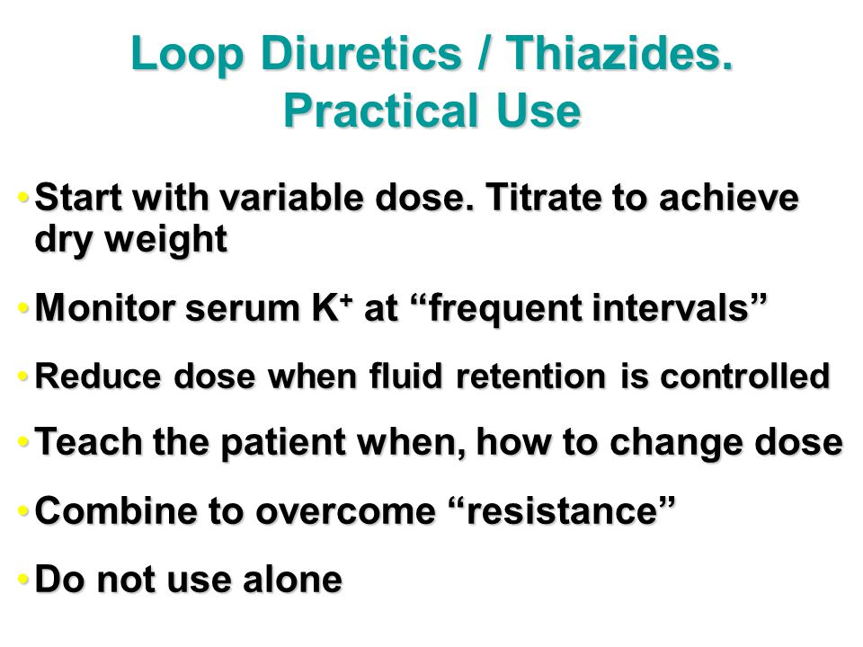 Start with variable dose.Titrate to achieve dry weightStart with variable dose.