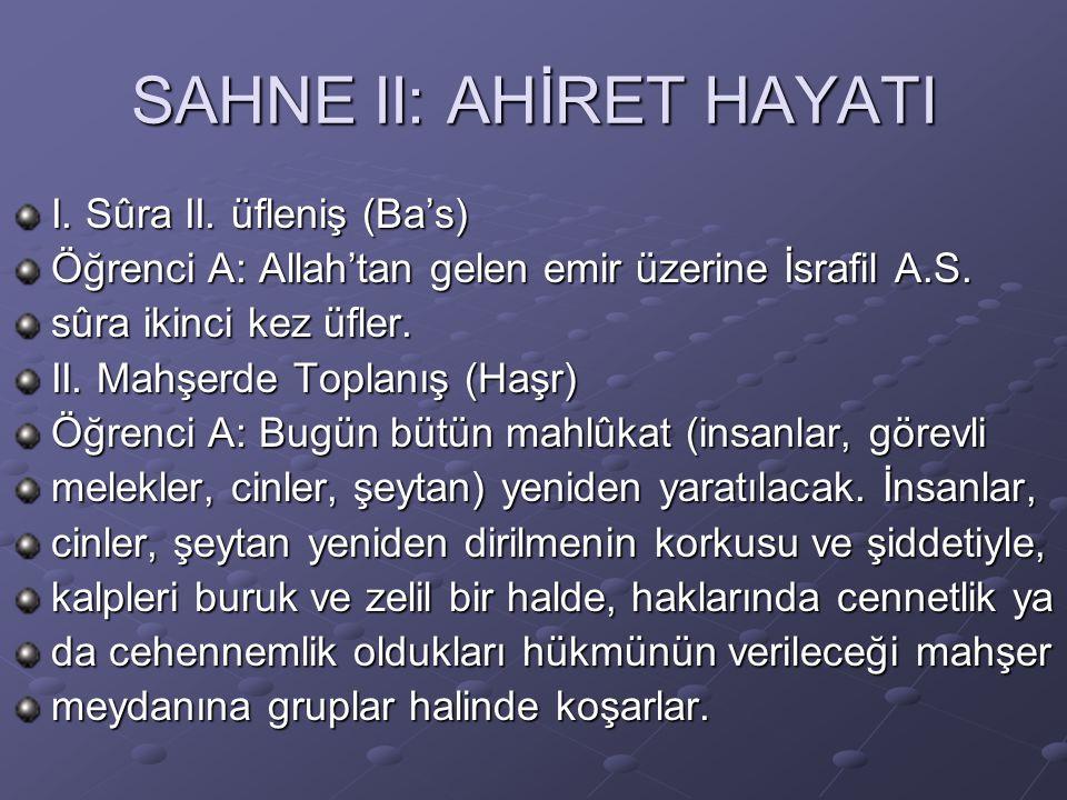 SAHNE II: AHİRET HAYATI I. Sûra II. üfleniş (Ba's) Öğrenci A: Allah'tan gelen emir üzerine İsrafil A.S. sûra ikinci kez üfler. II. Mahşerde Toplanış (