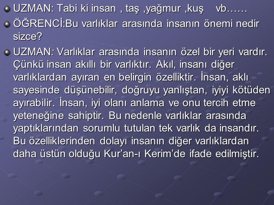 ÖĞRENCİ:İnsanın diğer varlıklardan üstün olduğu ile ilgili Kur'an-ı Kerim'den bir örnek verebilir misiniz.