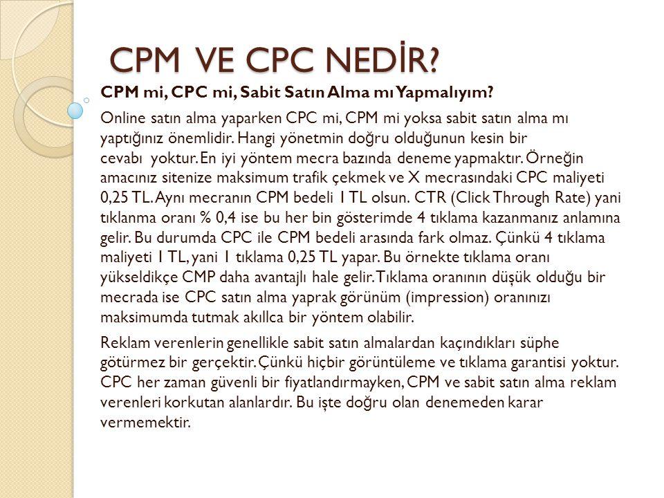 CPM VE CPC NED İ R? CPM VE CPC NED İ R? CPM mi, CPC mi, Sabit Satın Alma mı Yapmalıyım? Online satın alma yaparken CPC mi, CPM mi yoksa sabit satın al