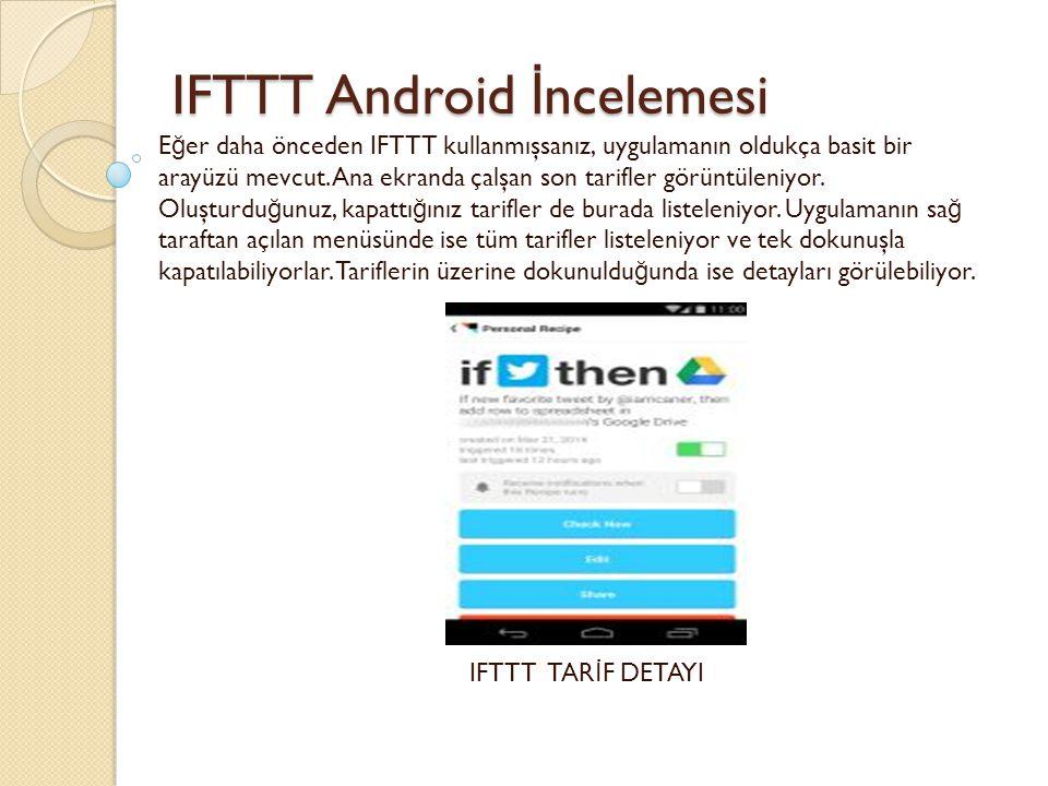 E ğ er daha önceden IFTTT kullanmışsanız, uygulamanın oldukça basit bir arayüzü mevcut. Ana ekranda çalşan son tarifler görüntüleniyor. Oluşturdu ğ un