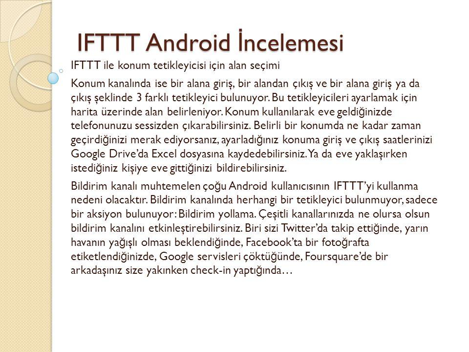 IFTTT Android İ ncelemesi IFTTT Android İ ncelemesi IFTTT ile konum tetikleyicisi için alan seçimi Konum kanalında ise bir alana giriş, bir alandan çıkış ve bir alana giriş ya da çıkış şeklinde 3 farklı tetikleyici bulunuyor.