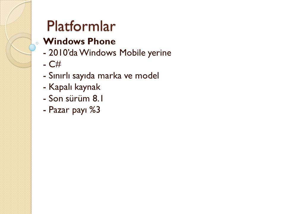 Platformlar Platformlar Windows Phone - 2010'da Windows Mobile yerine - C# - Sınırlı sayıda marka ve model - Kapalı kaynak - Son sürüm 8.1 - Pazar payı %3