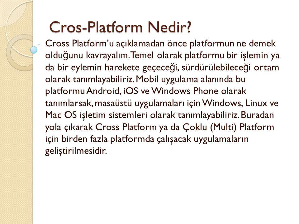 Cros-Platform Nedir? Cros-Platform Nedir? Cross Platform'u açıklamadan önce platformun ne demek oldu ğ unu kavrayalım. Temel olarak platformu bir işle