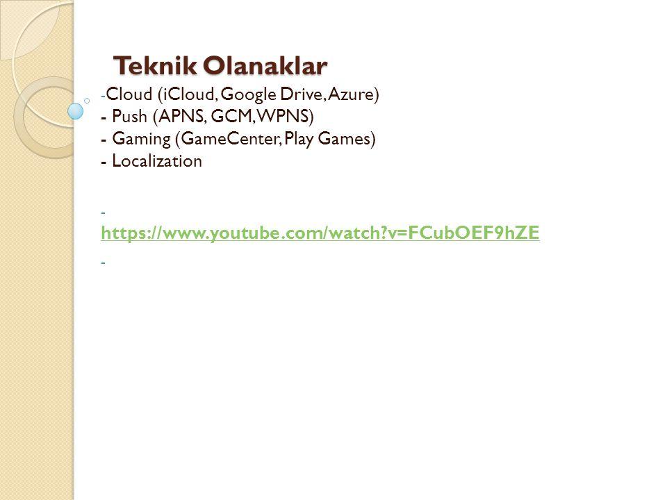 Teknik Olanaklar Teknik Olanaklar - Cloud (iCloud, Google Drive, Azure) - Push (APNS, GCM, WPNS) - Gaming (GameCenter, Play Games) - Localization - ht