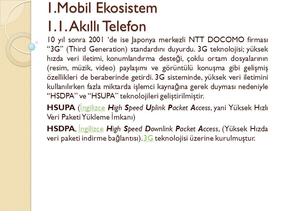"1.Mobil Ekosistem 1.1. Akıllı Telefon 1.Mobil Ekosistem 1.1. Akıllı Telefon 10 yıl sonra 2001 'de ise Japonya merkezli NTT DOCOMO firması ""3G"" (Third"