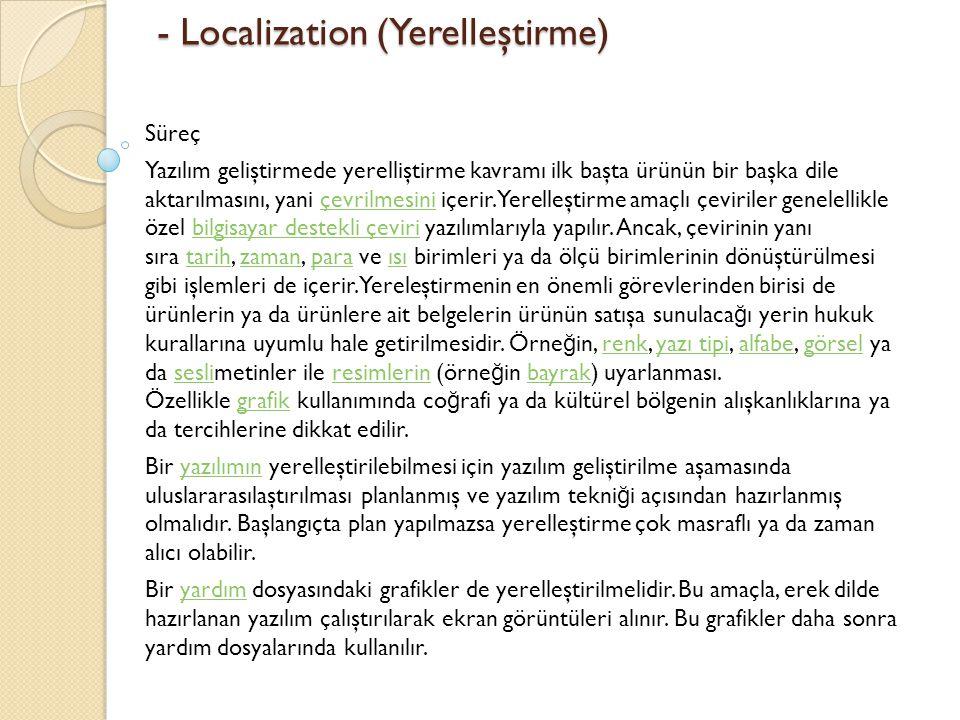 - Localization (Yerelleştirme) - Localization (Yerelleştirme) Süreç Yazılım geliştirmede yerelliştirme kavramı ilk başta ürünün bir başka dile aktarıl