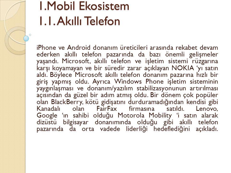 1.Mobil Ekosistem 1.1. Akıllı Telefon 1.Mobil Ekosistem 1.1. Akıllı Telefon iPhone ve Android donanım üreticileri arasında rekabet devam ederken akıll
