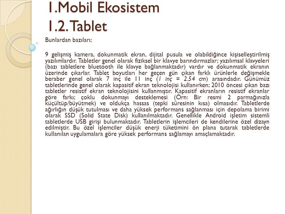 1.Mobil Ekosistem 1.2. Tablet 1.Mobil Ekosistem 1.2. Tablet Bunlardan bazıları; 9 gelişmiş kamera, dokunmatik ekran, dijital pusula ve olabildi ğ ince