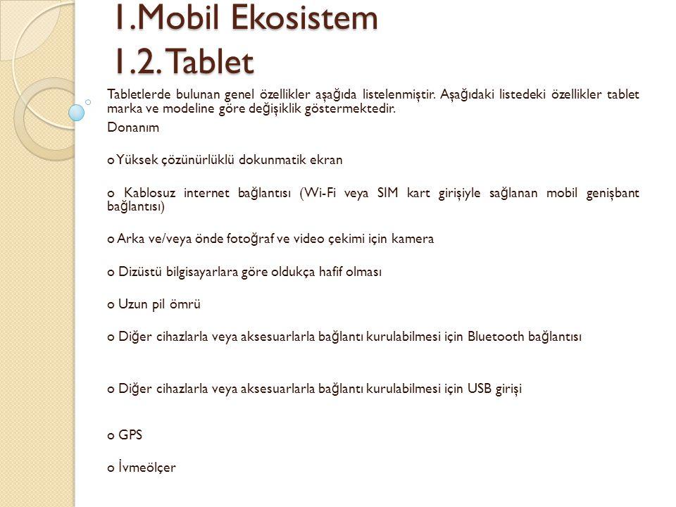 1.Mobil Ekosistem 1.2. Tablet 1.Mobil Ekosistem 1.2. Tablet Tabletlerde bulunan genel özellikler aşa ğ ıda listelenmiştir. Aşa ğ ıdaki listedeki özell