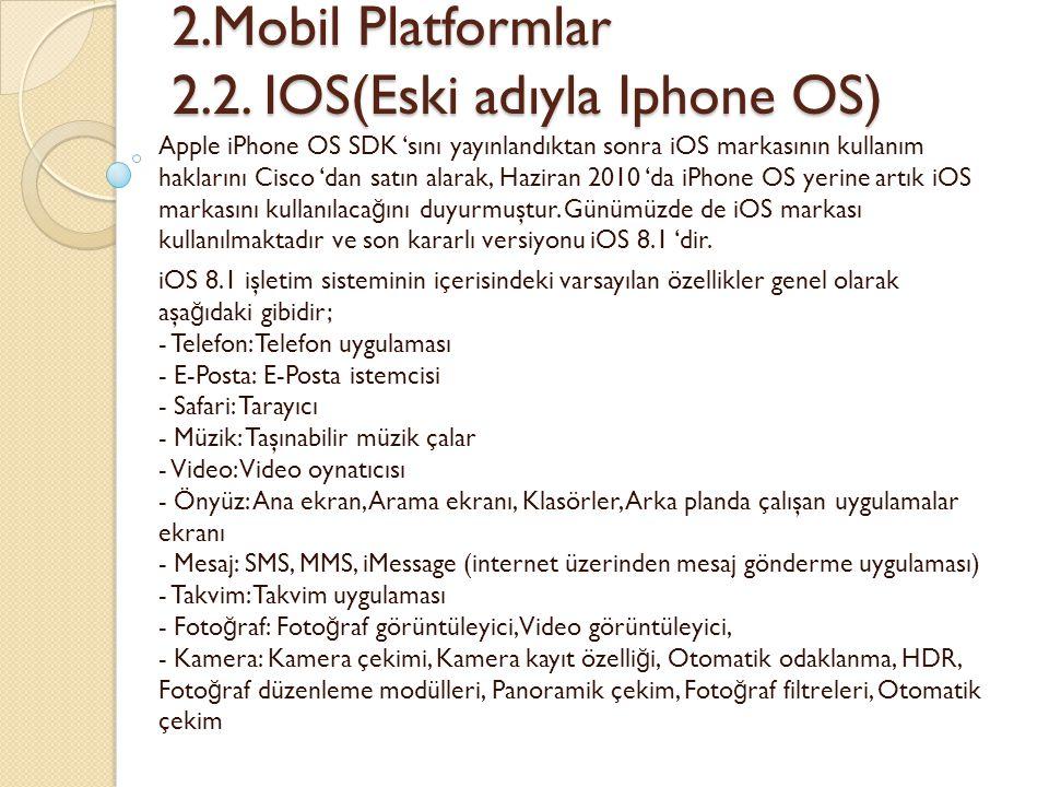 2.Mobil Platformlar 2.2.IOS(Eski adıyla Iphone OS) 2.Mobil Platformlar 2.2.