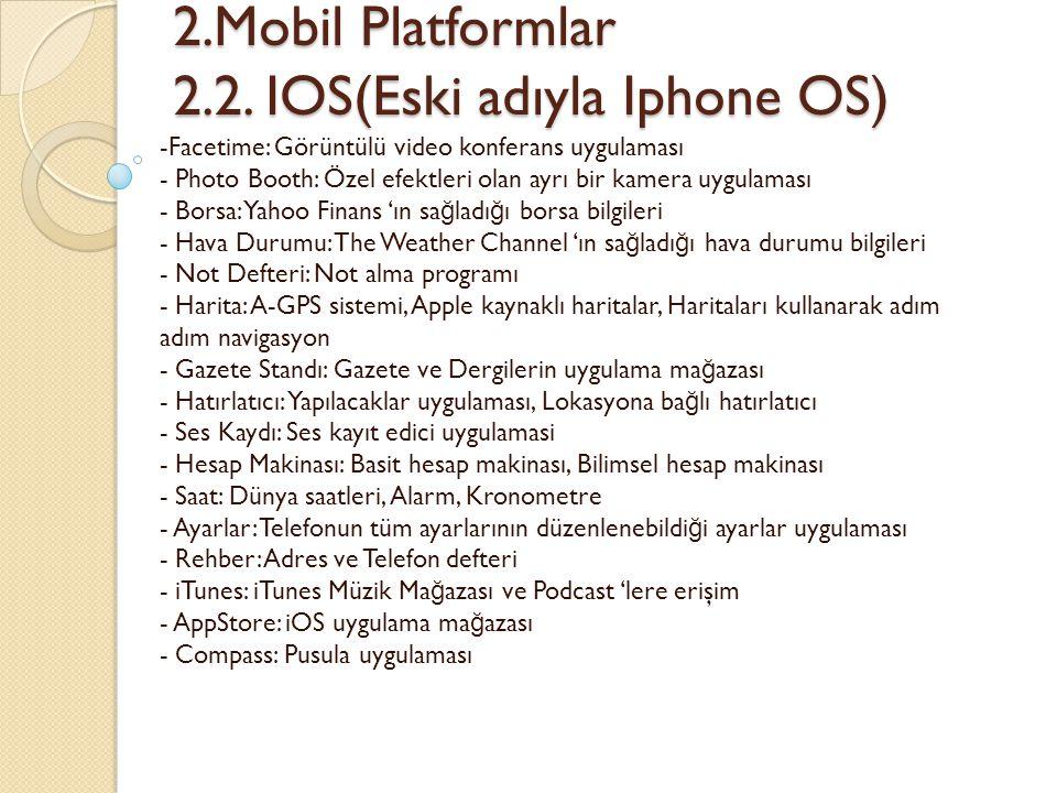 2.Mobil Platformlar 2.2. IOS(Eski adıyla Iphone OS) 2.Mobil Platformlar 2.2. IOS(Eski adıyla Iphone OS) -Facetime: Görüntülü video konferans uygulamas