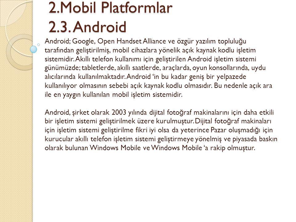 2.Mobil Platformlar 2.3. Android 2.Mobil Platformlar 2.3. Android Android; Google, Open Handset Alliance ve özgür yazılım toplulu ğ u tarafından geliş
