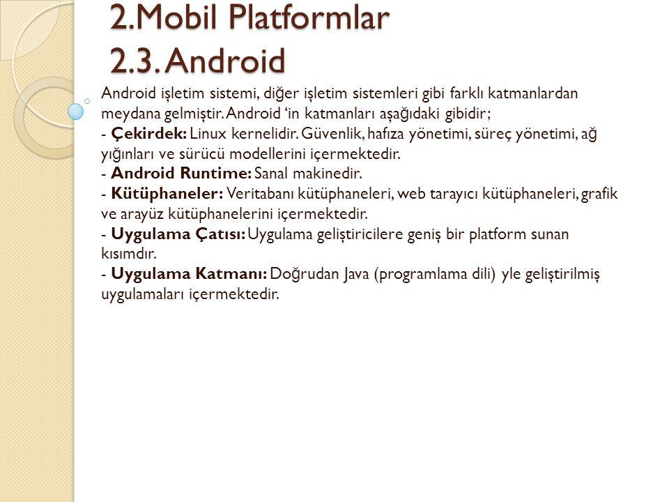 Android işletim sistemi, di ğ er işletim sistemleri gibi farklı katmanlardan meydana gelmiştir. Android 'in katmanları aşa ğ ıdaki gibidir; - Çekirdek