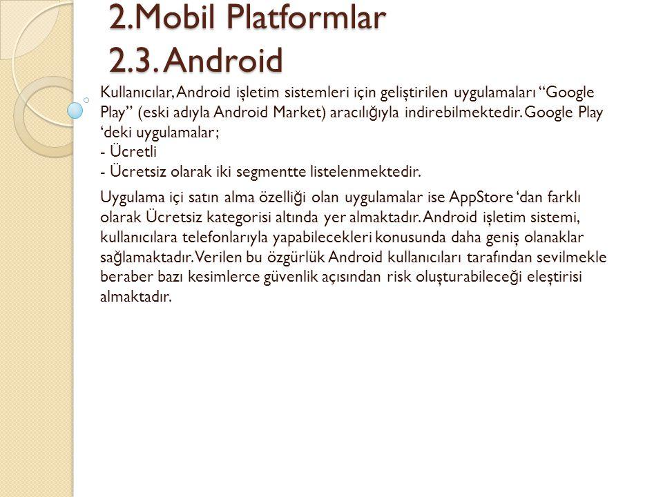 """2.Mobil Platformlar 2.3. Android 2.Mobil Platformlar 2.3. Android Kullanıcılar, Android işletim sistemleri için geliştirilen uygulamaları """"Google Play"""