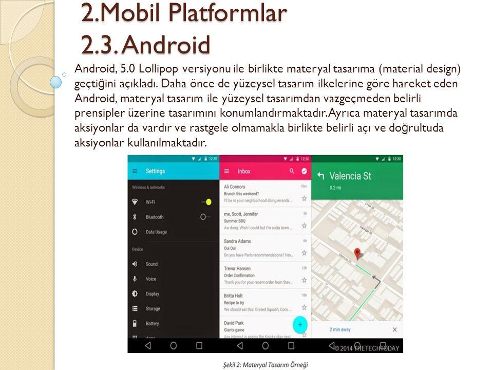 2.Mobil Platformlar 2.3. Android 2.Mobil Platformlar 2.3. Android Android, 5.0 Lollipop versiyonu ile birlikte materyal tasarıma (material design) geç