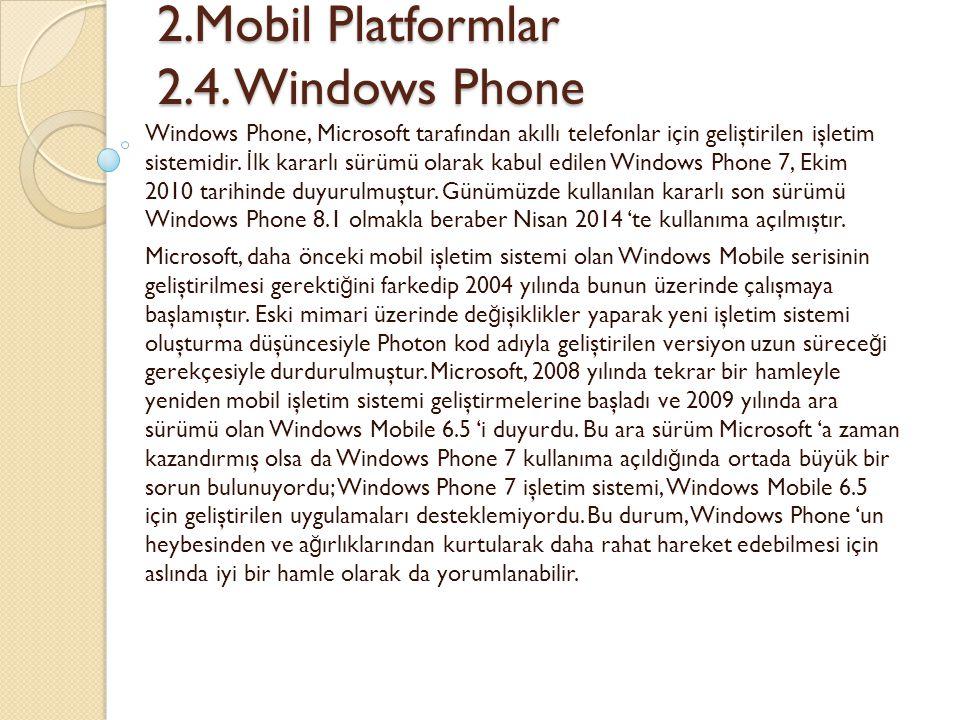 2.Mobil Platformlar 2.4. Windows Phone 2.Mobil Platformlar 2.4. Windows Phone Windows Phone, Microsoft tarafından akıllı telefonlar için geliştirilen