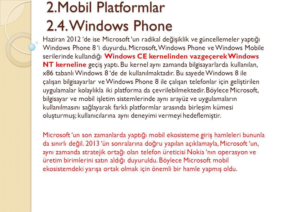 2.Mobil Platformlar 2.4. Windows Phone 2.Mobil Platformlar 2.4. Windows Phone Haziran 2012 'de ise Microsoft 'un radikal de ğ işiklik ve güncellemeler