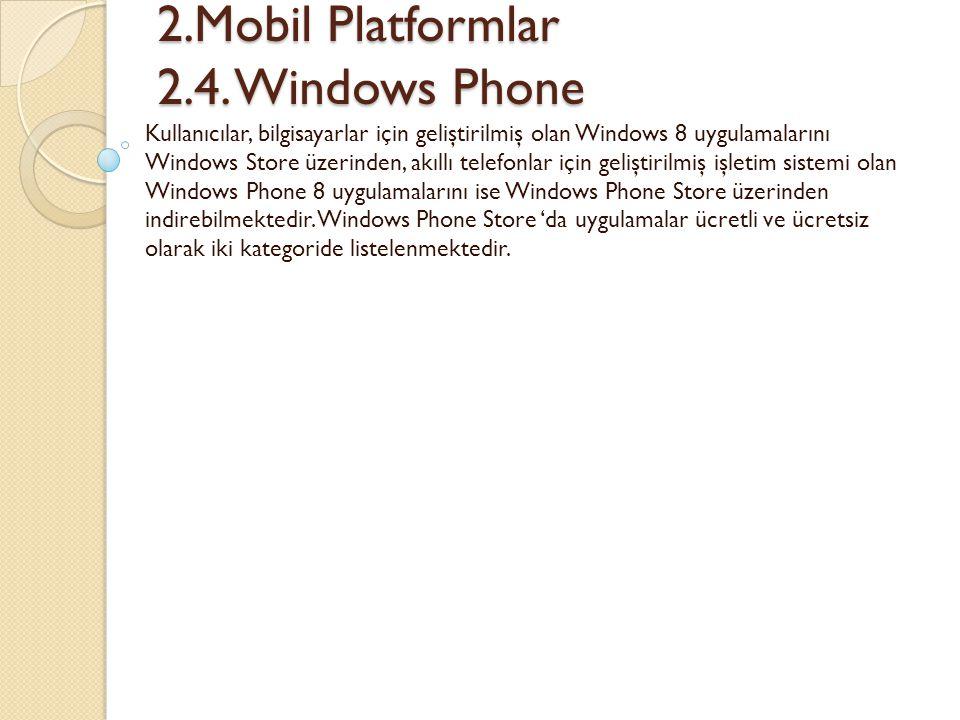 2.Mobil Platformlar 2.4. Windows Phone 2.Mobil Platformlar 2.4. Windows Phone Kullanıcılar, bilgisayarlar için geliştirilmiş olan Windows 8 uygulamala