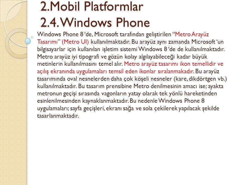 """2.Mobil Platformlar 2.4. Windows Phone 2.Mobil Platformlar 2.4. Windows Phone Windows Phone 8 'de, Microsoft tarafından geliştirilen """"Metro Arayüz Tas"""