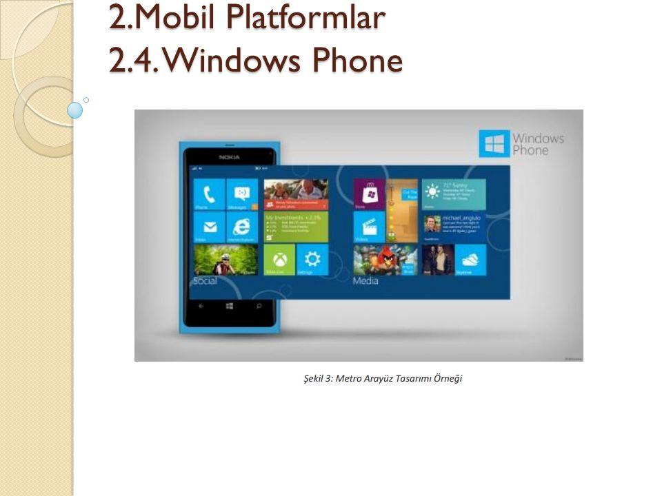 2.Mobil Platformlar 2.4. Windows Phone 2.Mobil Platformlar 2.4. Windows Phone