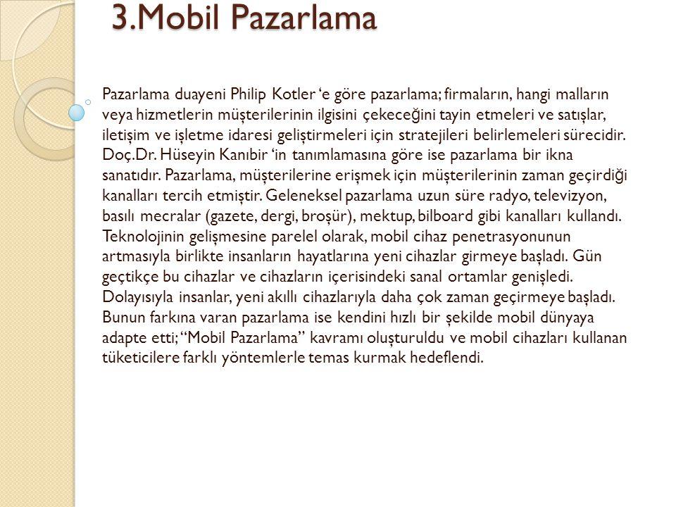 3.Mobil Pazarlama 3.Mobil Pazarlama Pazarlama duayeni Philip Kotler 'e göre pazarlama; firmaların, hangi malların veya hizmetlerin müşterilerinin ilgi