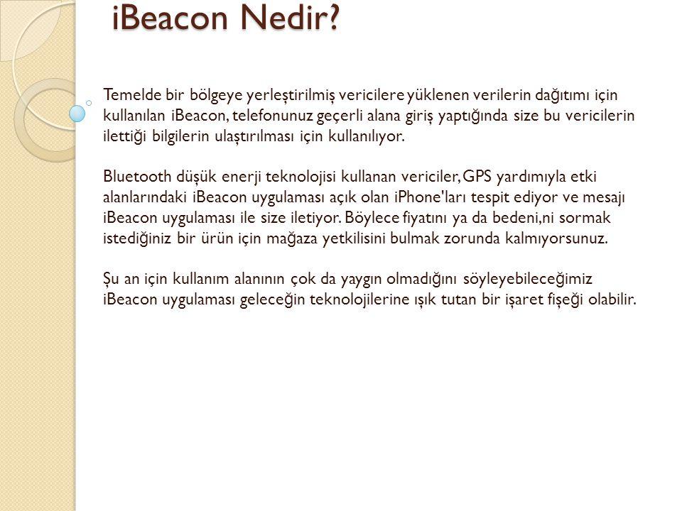 iBeacon Nedir? iBeacon Nedir? Temelde bir bölgeye yerleştirilmiş vericilere yüklenen verilerin da ğ ıtımı için kullanılan iBeacon, telefonunuz geçerli