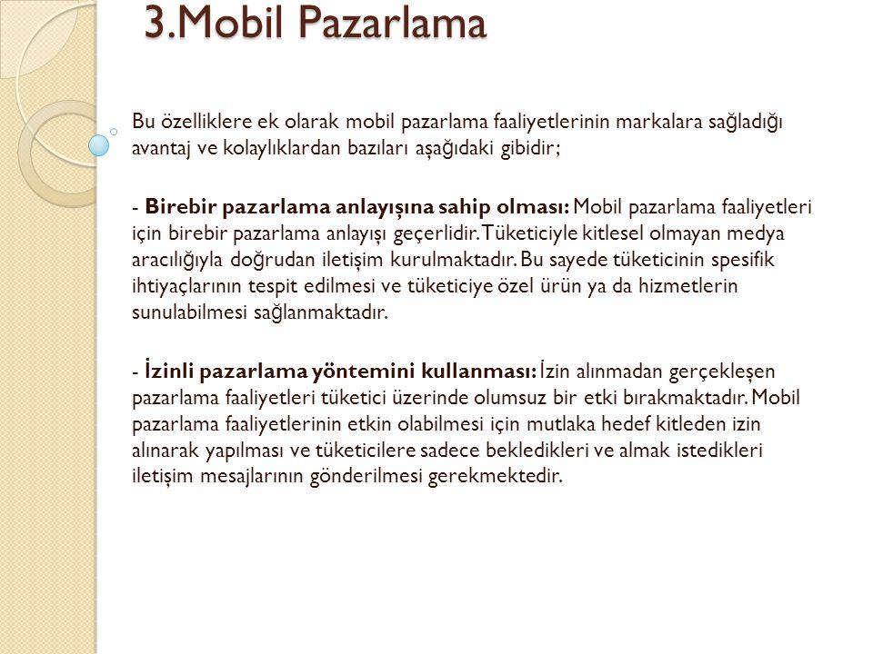 3.Mobil Pazarlama 3.Mobil Pazarlama Bu özelliklere ek olarak mobil pazarlama faaliyetlerinin markalara sa ğ ladı ğ ı avantaj ve kolaylıklardan bazılar