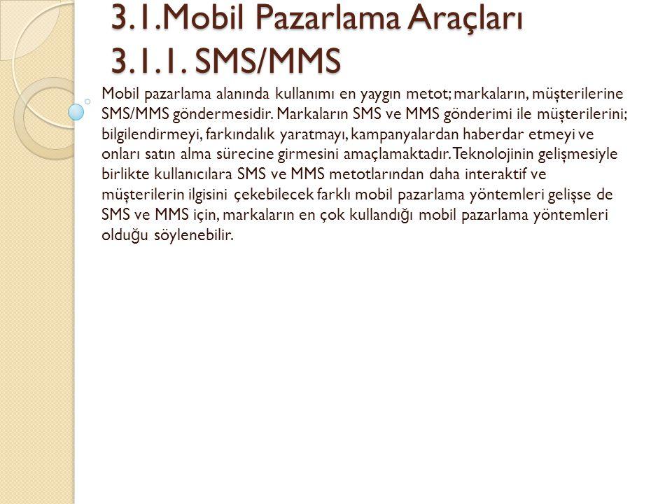 3.1.Mobil Pazarlama Araçları 3.1.1. SMS/MMS 3.1.Mobil Pazarlama Araçları 3.1.1. SMS/MMS Mobil pazarlama alanında kullanımı en yaygın metot; markaların