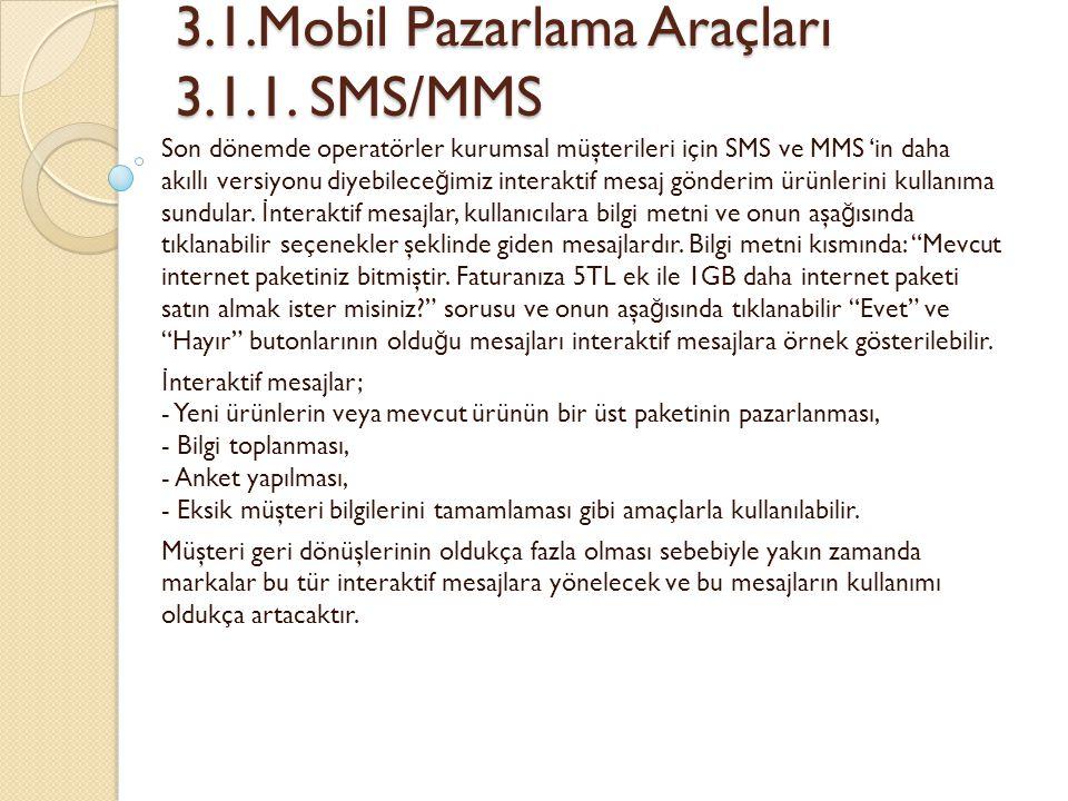 3.1.Mobil Pazarlama Araçları 3.1.1. SMS/MMS 3.1.Mobil Pazarlama Araçları 3.1.1. SMS/MMS Son dönemde operatörler kurumsal müşterileri için SMS ve MMS '
