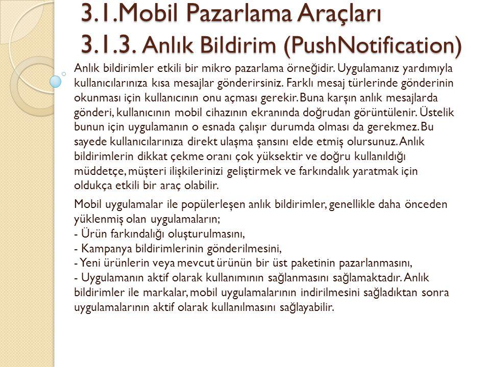 3.1.Mobil Pazarlama Araçları 3.1.3. Anlık Bildirim (PushNotification) 3.1.Mobil Pazarlama Araçları 3.1.3. Anlık Bildirim (PushNotification) Anlık bild