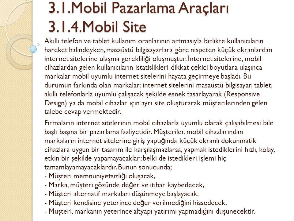 3.1.Mobil Pazarlama Araçları 3.1.4.Mobil Site 3.1.Mobil Pazarlama Araçları 3.1.4.Mobil Site Akıllı telefon ve tablet kullanım oranlarının artmasıyla b