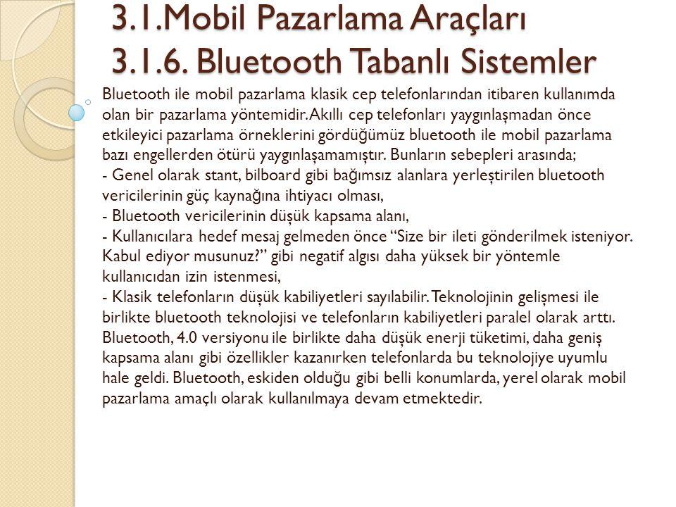 3.1.Mobil Pazarlama Araçları 3.1.6. Bluetooth Tabanlı Sistemler 3.1.Mobil Pazarlama Araçları 3.1.6. Bluetooth Tabanlı Sistemler Bluetooth ile mobil pa