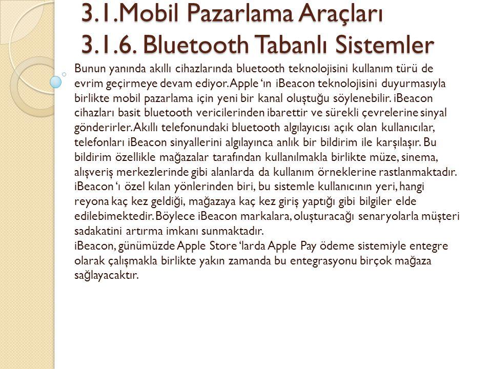 3.1.Mobil Pazarlama Araçları 3.1.6. Bluetooth Tabanlı Sistemler 3.1.Mobil Pazarlama Araçları 3.1.6. Bluetooth Tabanlı Sistemler Bunun yanında akıllı c