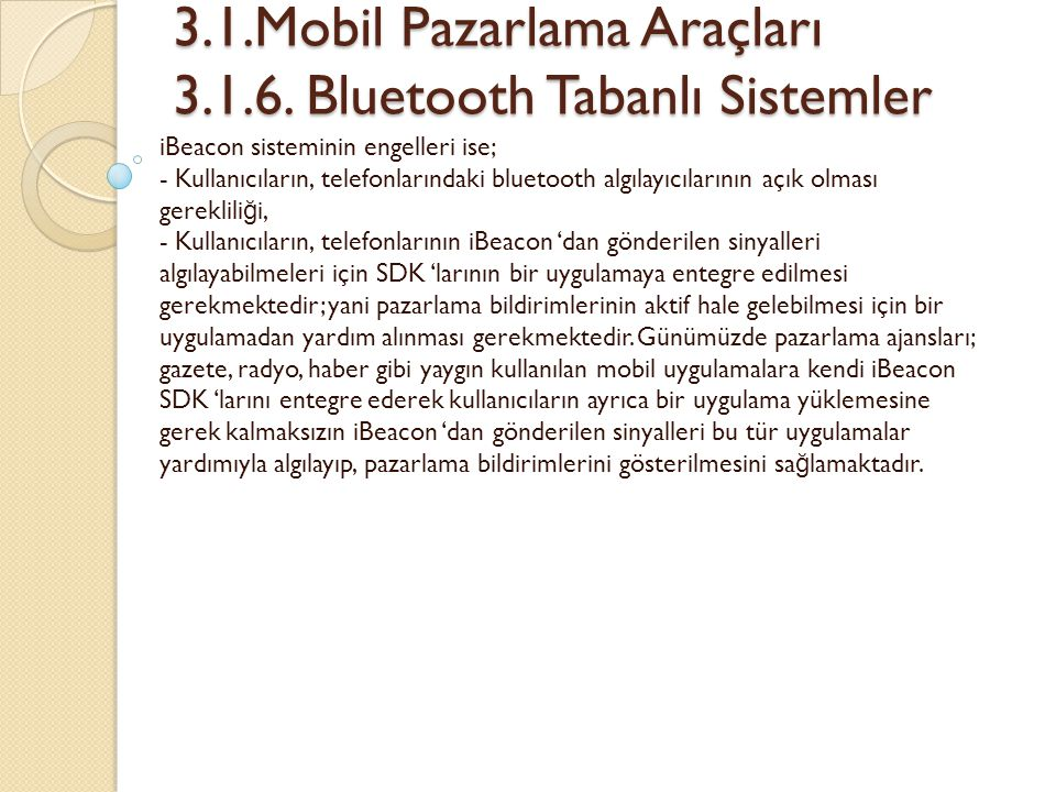 3.1.Mobil Pazarlama Araçları 3.1.6. Bluetooth Tabanlı Sistemler 3.1.Mobil Pazarlama Araçları 3.1.6. Bluetooth Tabanlı Sistemler iBeacon sisteminin eng